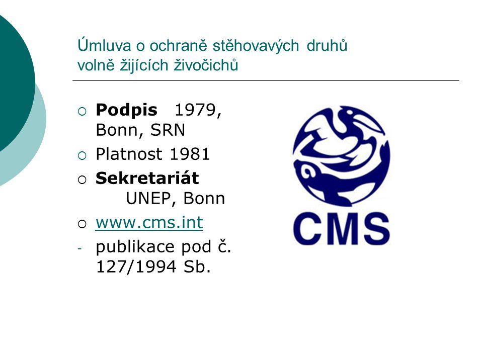 Úmluva o ochraně stěhovavých druhů volně žijících živočichů  Podpis1979, Bonn, SRN  Platnost 1981  Sekretariát UNEP, Bonn  www.cms.int www.cms.int