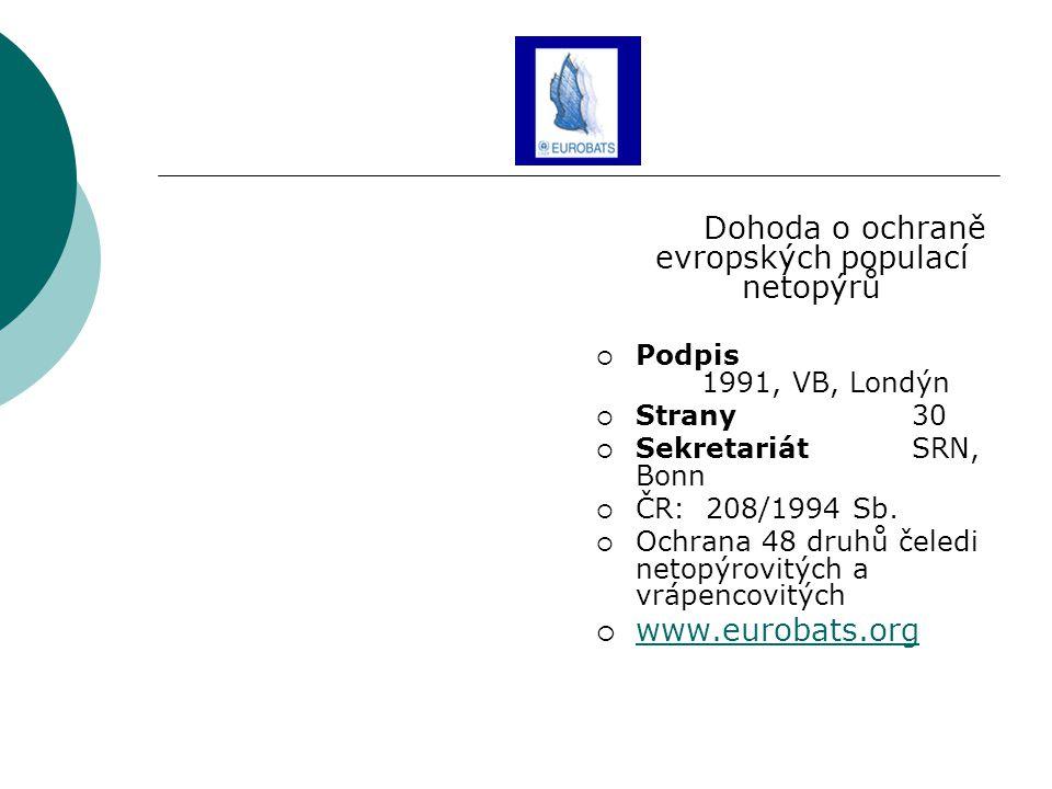 Dohoda o ochraně evropských populací netopýrů  Podpis 1991, VB, Londýn  Strany30  SekretariátSRN, Bonn  ČR: 208/1994 Sb.  Ochrana 48 druhů čeledi
