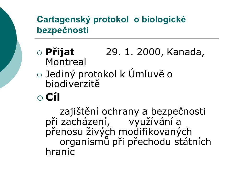 Cartagenský protokol o biologické bezpečnosti  Přijat29. 1. 2000, Kanada, Montreal  Jediný protokol k Úmluvě o biodiverzitě  Cíl zajištění ochrany
