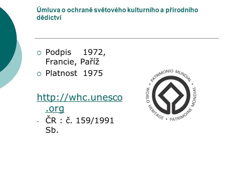 Úmluva o ochraně světového kulturního a přírodního dědictví  Podpis1972, Francie, Paříž  Platnost1975 http://whc.unesco.org - ČR : č. 159/1991 Sb.