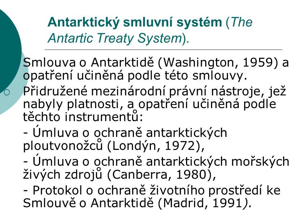 Antarktický smluvní systém (The Antartic Treaty System).  Smlouva o Antarktidě (Washington, 1959) a opatření učiněná podle této smlouvy.  Přidružené