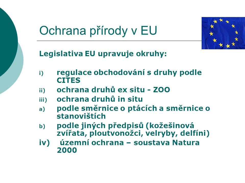 Ochrana přírody v EU Legislativa EU upravuje okruhy: i) regulace obchodování s druhy podle CITES ii) ochrana druhů ex situ - ZOO iii) ochrana druhů in