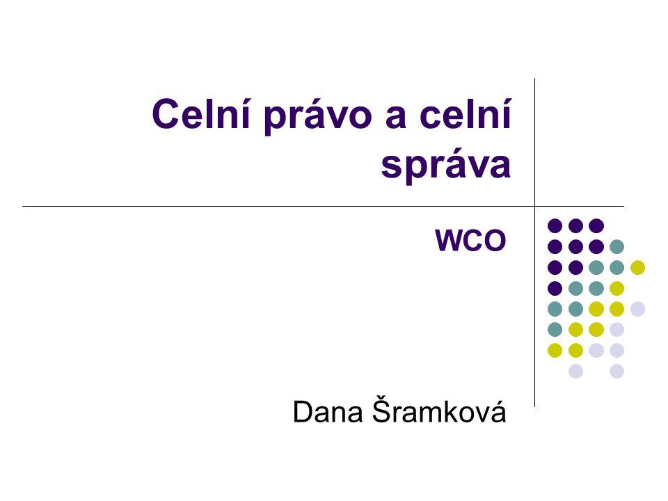Celní právo a celní správa WCO Dana Šramková