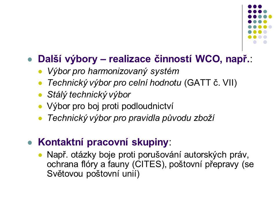 Další výbory – realizace činností WCO, např.: Výbor pro harmonizovaný systém Technický výbor pro celní hodnotu (GATT č. VII) Stálý technický výbor Výb