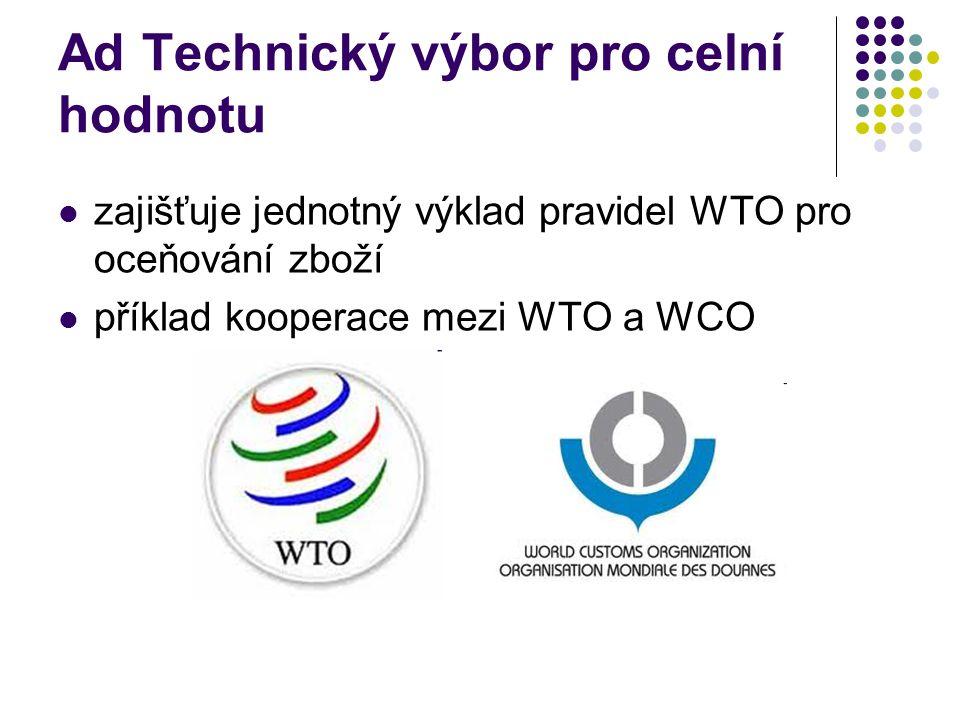 Ad Technický výbor pro celní hodnotu zajišťuje jednotný výklad pravidel WTO pro oceňování zboží příklad kooperace mezi WTO a WCO