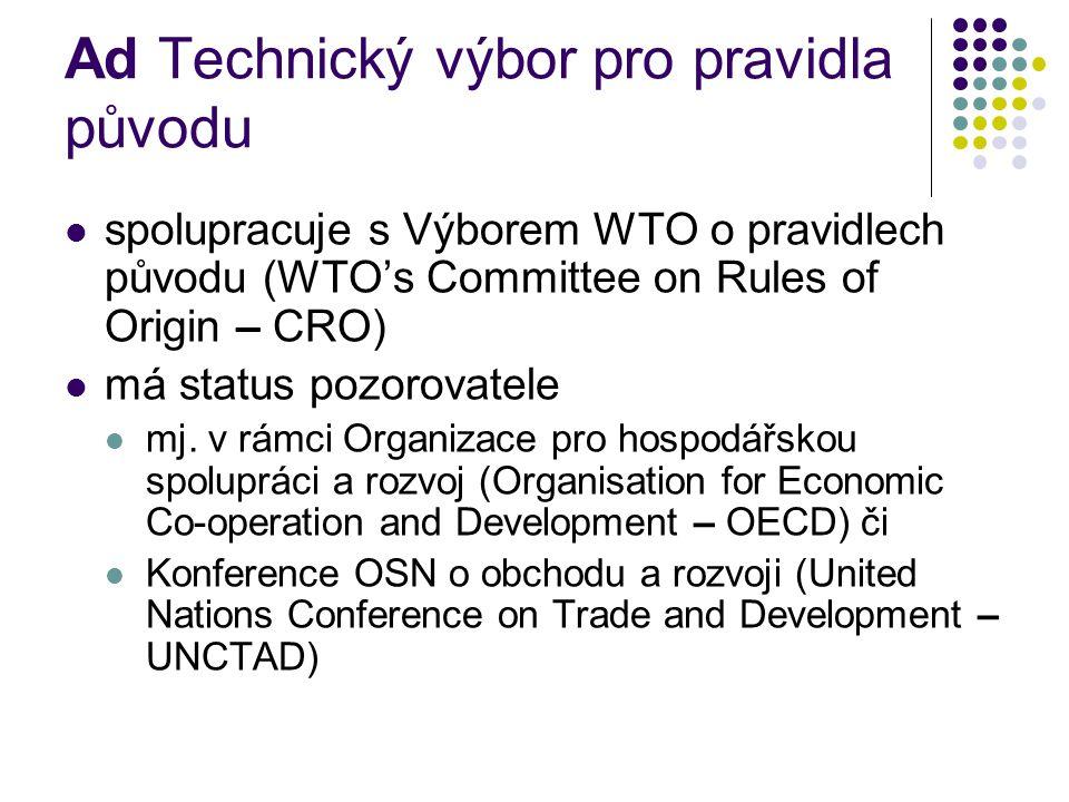 Ad Technický výbor pro pravidla původu spolupracuje s Výborem WTO o pravidlech původu (WTO's Committee on Rules of Origin – CRO) má status pozorovatel