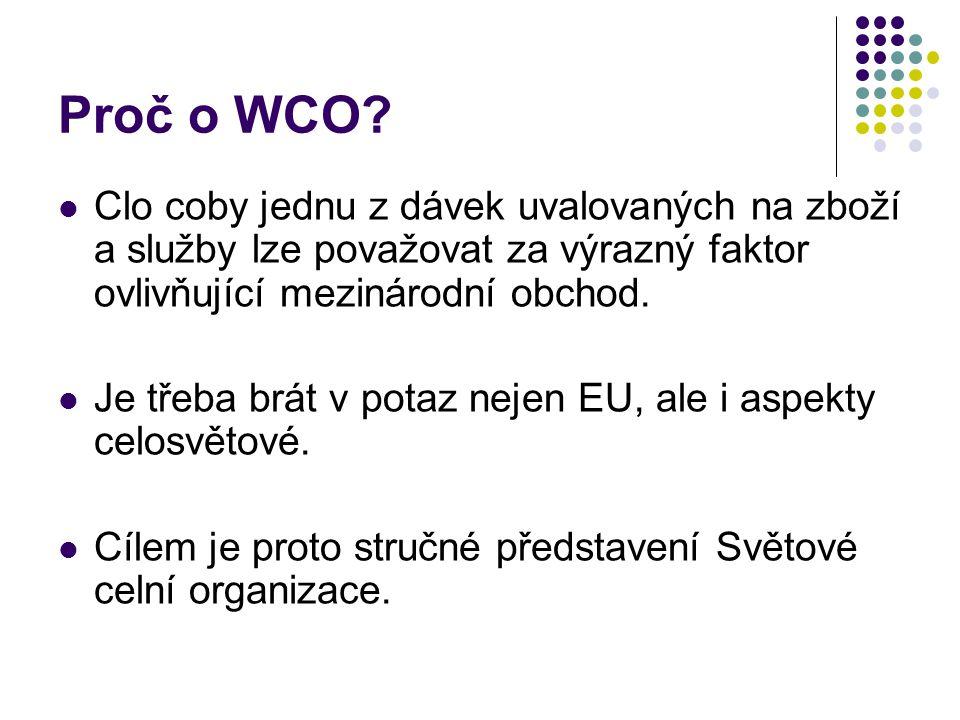 Proč o WCO? Clo coby jednu z dávek uvalovaných na zboží a služby lze považovat za výrazný faktor ovlivňující mezinárodní obchod. Je třeba brát v potaz
