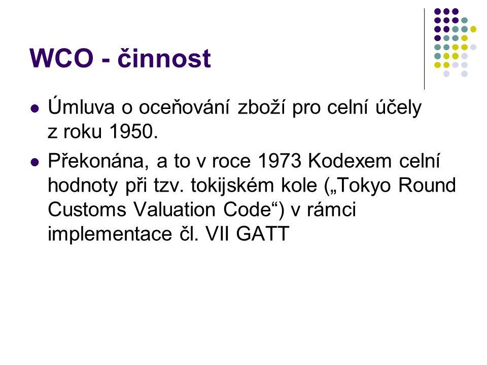 """WCO - činnost Úmluva o oceňování zboží pro celní účely z roku 1950. Překonána, a to v roce 1973 Kodexem celní hodnoty při tzv. tokijském kole (""""Tokyo"""