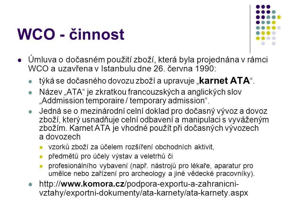 WCO - činnost Úmluva o dočasném použití zboží, která byla projednána v rámci WCO a uzavřena v Istanbulu dne 26. června 1990: týká se dočasného dovozu