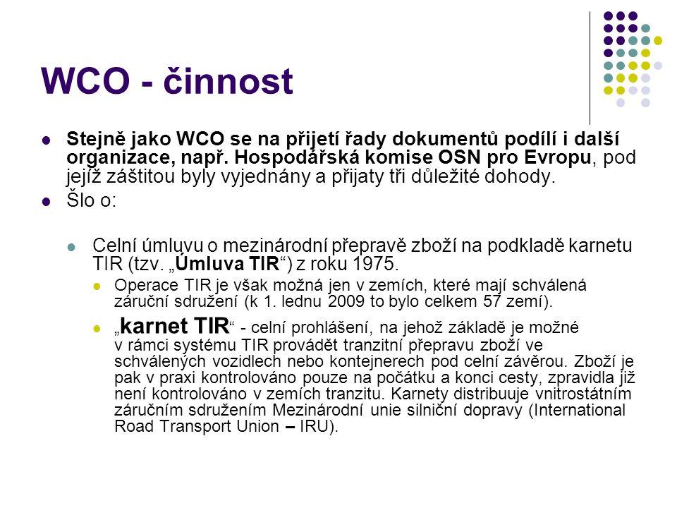 WCO - činnost Stejně jako WCO se na přijetí řady dokumentů podílí i další organizace, např. Hospodářská komise OSN pro Evropu, pod jejíž záštitou byl