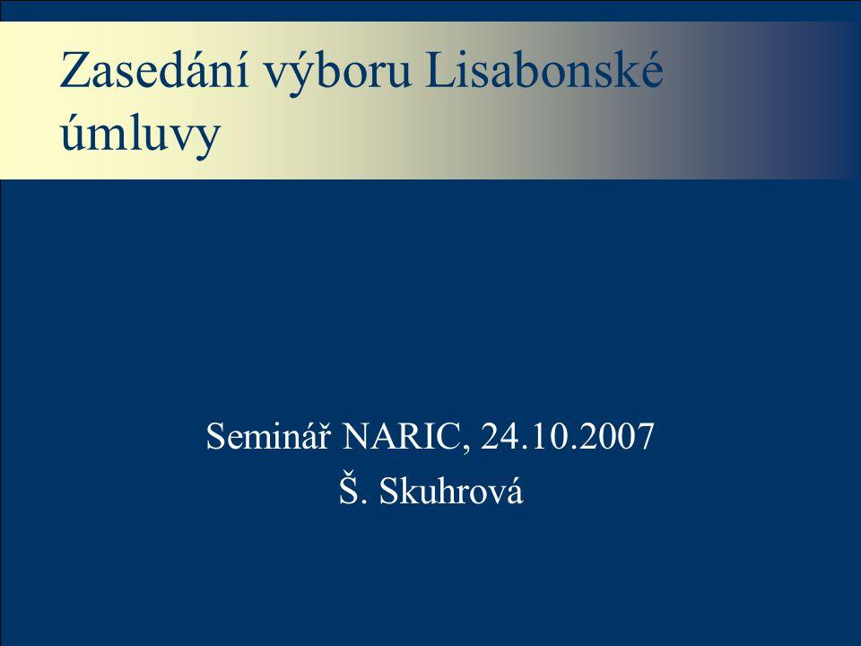 Zasedání výboru Lisabonské úmluvy Seminář NARIC, 24.10.2007 Š. Skuhrová