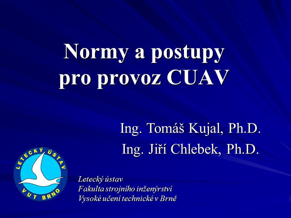 Normy a postupy pro provoz CUAV Ing. Tomáš Kujal, Ph.D.