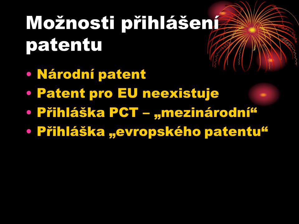 """Možnosti přihlášení patentu Národní patent Patent pro EU neexistuje Přihláška PCT – """"mezinárodní Přihláška """"evropského patentu"""