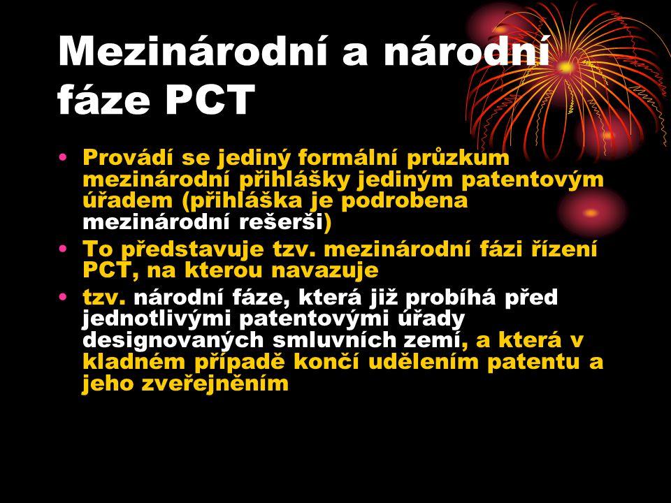 Mezinárodní a národní fáze PCT Provádí se jediný formální průzkum mezinárodní přihlášky jediným patentovým úřadem (přihláška je podrobena mezinárodní rešerši) To představuje tzv.