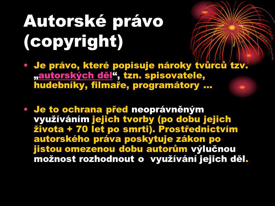 Autorské právo (copyright) Je právo, které popisuje nároky tvůrců tzv.
