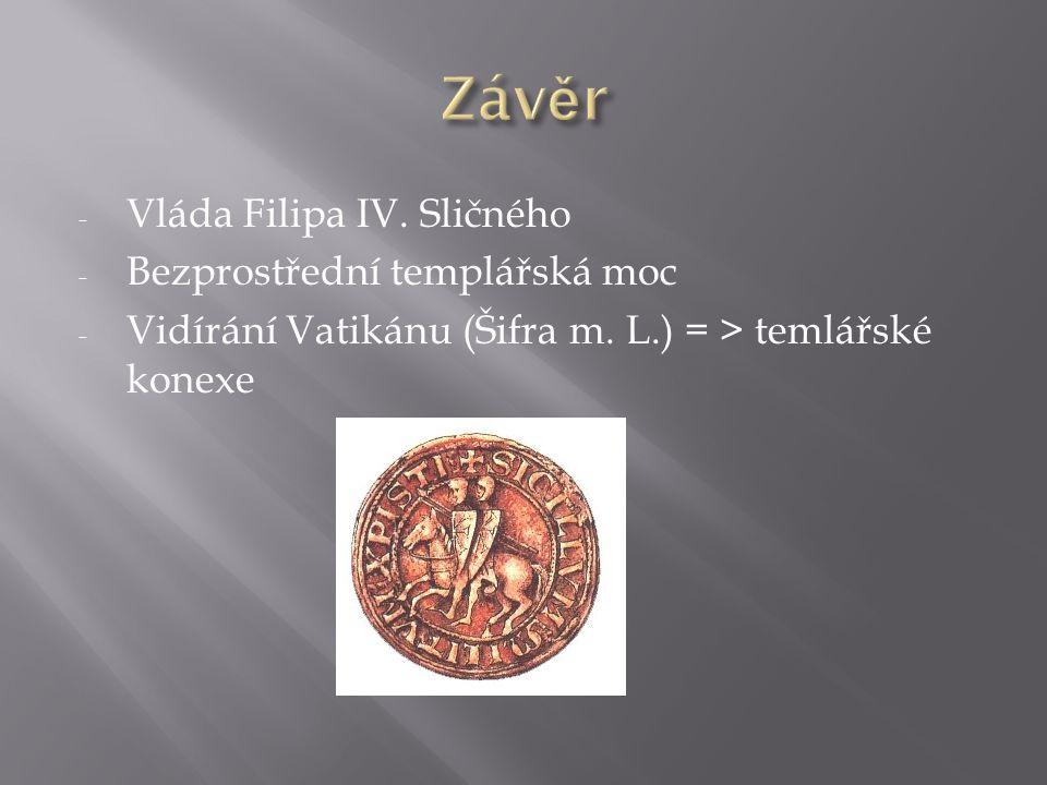 - Vláda Filipa IV. Sličného - Bezprostřední templářská moc - Vidírání Vatikánu (Šifra m.