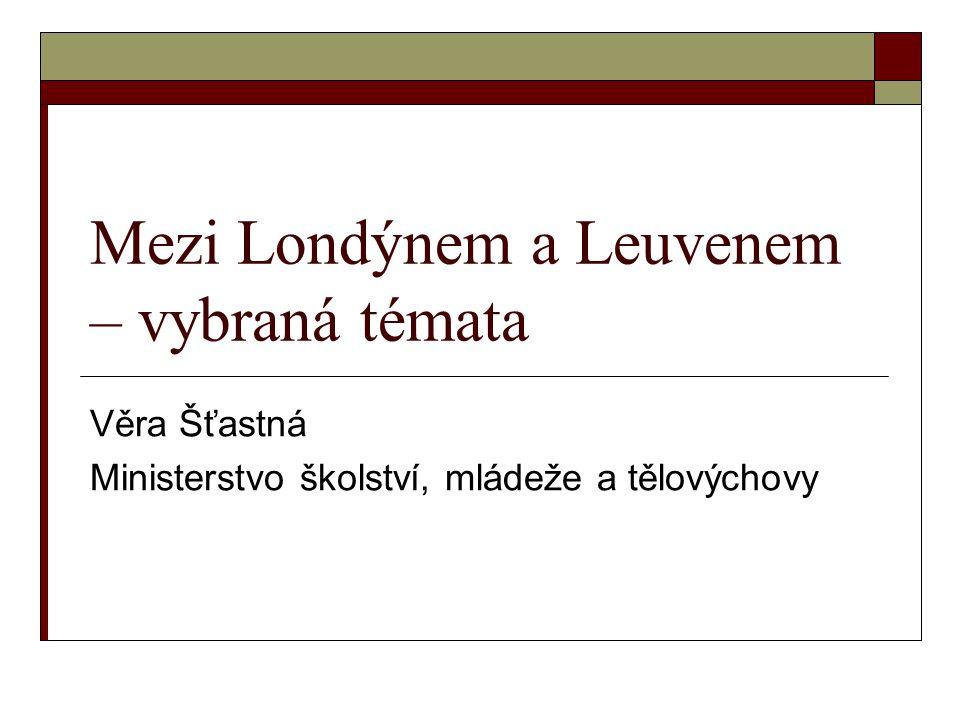Mezi Londýnem a Leuvenem – vybraná témata Věra Šťastná Ministerstvo školství, mládeže a tělovýchovy