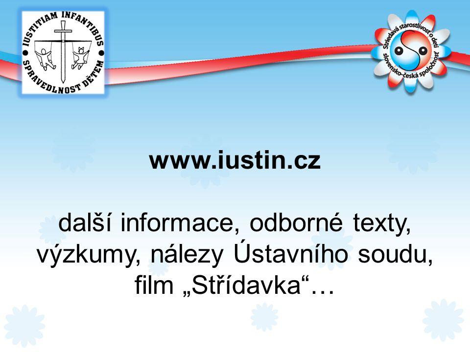 """www.iustin.cz další informace, odborné texty, výzkumy, nálezy Ústavního soudu, film """"Střídavka""""…"""