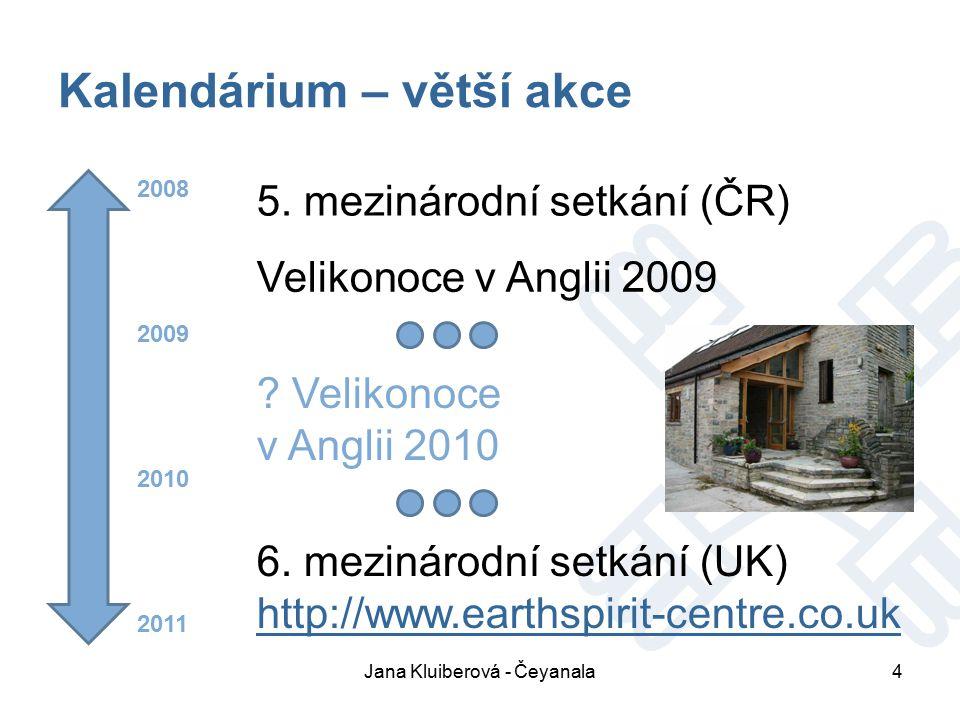 Kalendárium – větší akce Jana Kluiberová - Čeyanala4 2008 2009 2010 2011 5.