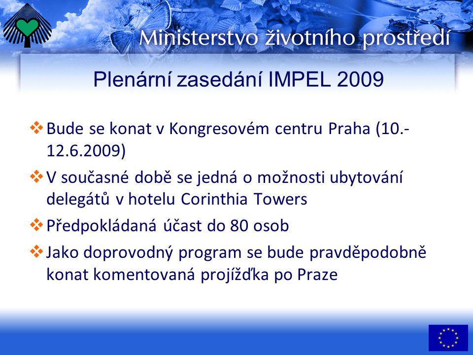 Plenární zasedání IMPEL 2009  Bude se konat v Kongresovém centru Praha (10.- 12.6.2009)  V současné době se jedná o možnosti ubytování delegátů v hotelu Corinthia Towers  Předpokládaná účast do 80 osob  Jako doprovodný program se bude pravděpodobně konat komentovaná projížďka po Praze
