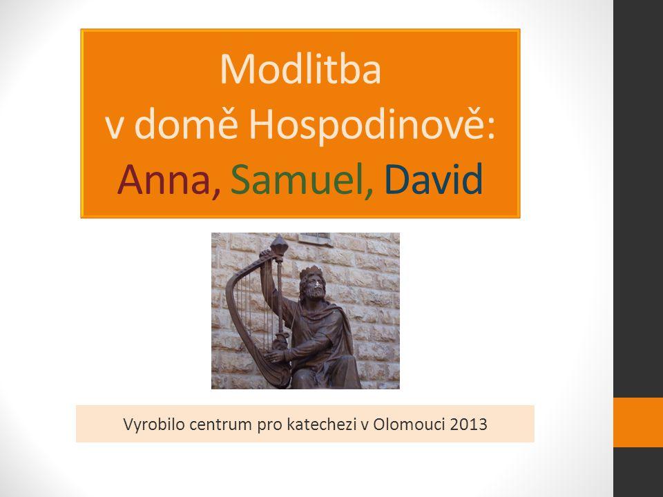 Modlitba v domě Hospodinově: Anna, Samuel, David Vyrobilo centrum pro katechezi v Olomouci 2013
