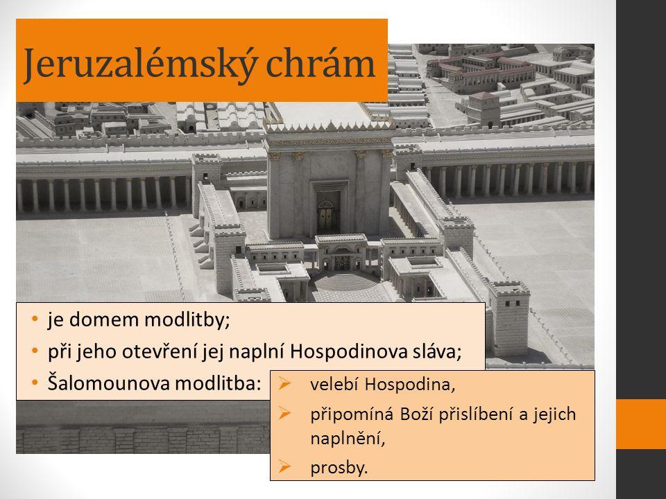 Jeruzalémský chrám je domem modlitby; při jeho otevření jej naplní Hospodinova sláva; Šalomounova modlitba:  velebí Hospodina,  připomíná Boží přisl