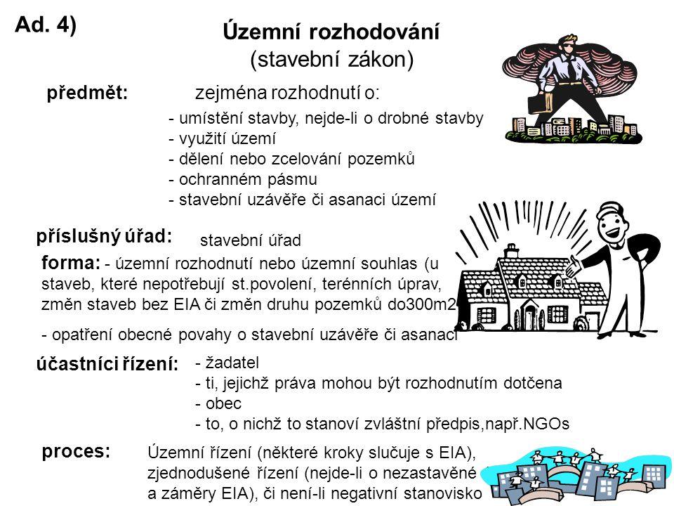 Ad. 4) Územní rozhodování (stavební zákon) předmět: - umístění stavby, nejde-li o drobné stavby - využití území - dělení nebo zcelování pozemků - ochr