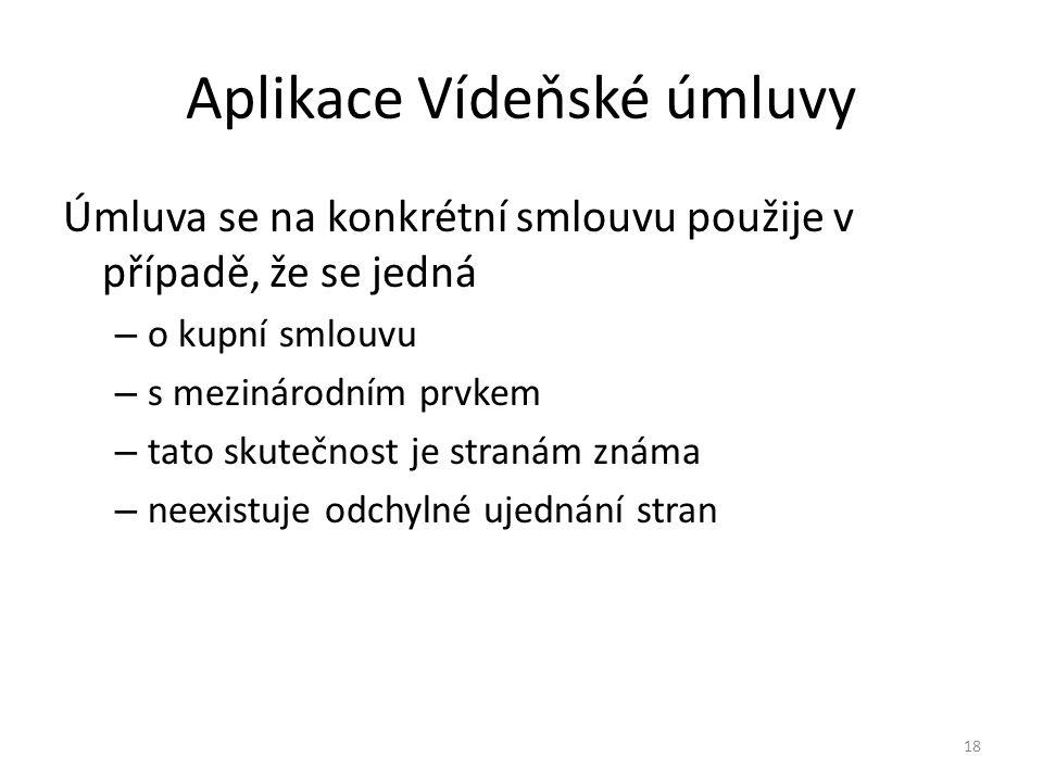 Aplikace Vídeňské úmluvy Úmluva se na konkrétní smlouvu použije v případě, že se jedná – o kupní smlouvu – s mezinárodním prvkem – tato skutečnost je
