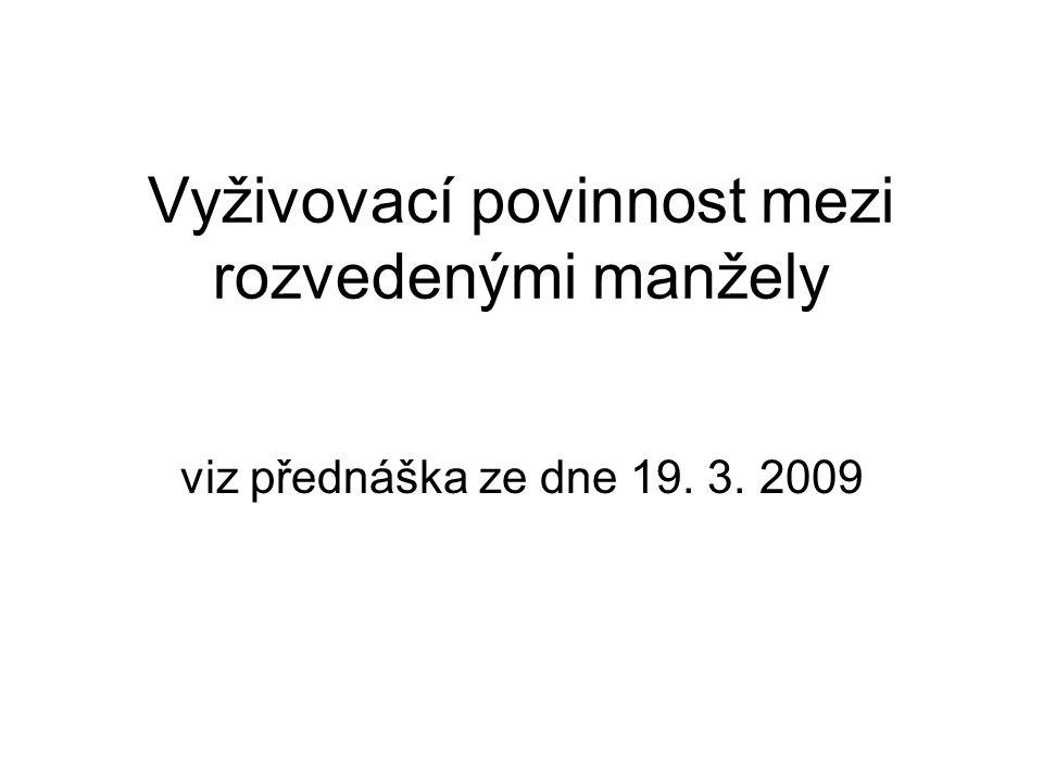 Vyživovací povinnost mezi rozvedenými manžely viz přednáška ze dne 19. 3. 2009