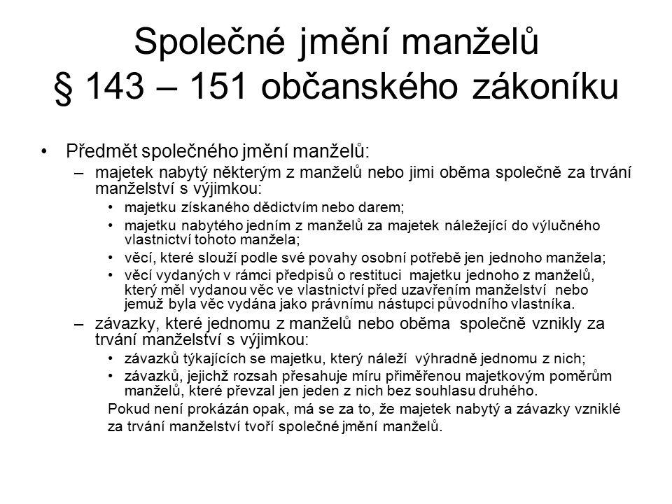 Společné jmění manželů § 143 – 151 občanského zákoníku Předmět společného jmění manželů: –majetek nabytý některým z manželů nebo jimi oběma společně z