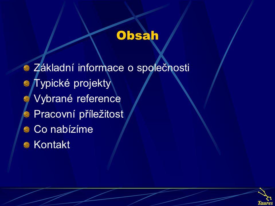 Obsah Základní informace o společnosti Typické projekty Vybrané reference Pracovní příležitost Co nabízíme Kontakt