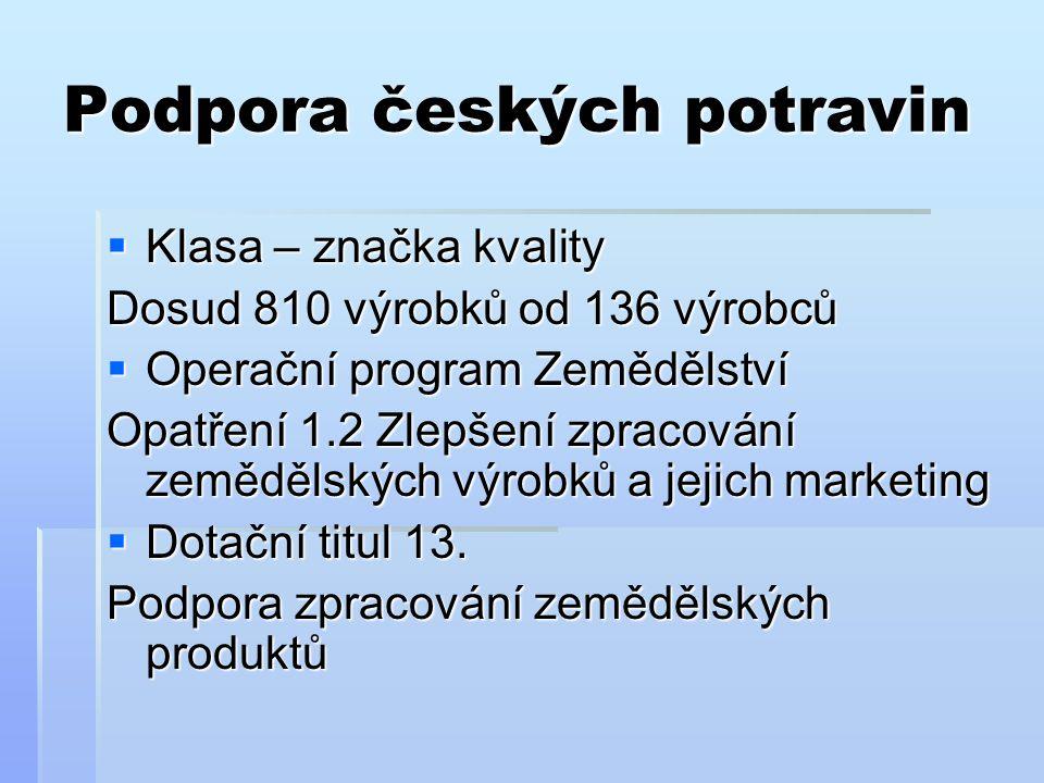 Podpora českých potravin  Klasa – značka kvality Dosud 810 výrobků od 136 výrobců  Operační program Zemědělství Opatření 1.2 Zlepšení zpracování zem