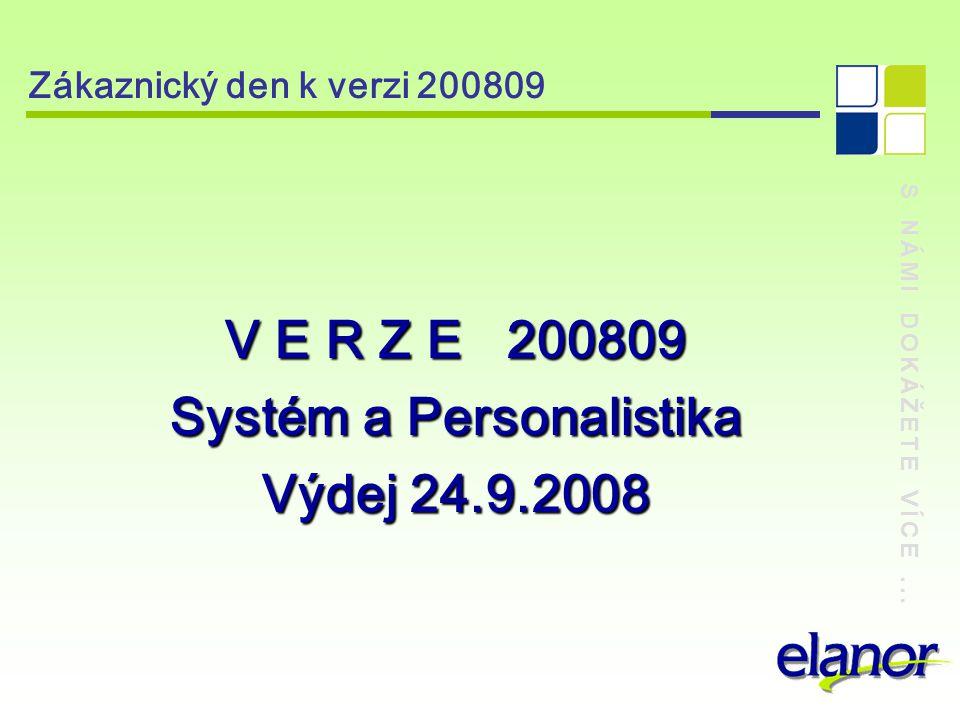 S NÁMI DOKÁŽETE VÍCE... Zákaznický den k verzi 200809 Nová záložka Události, dotazy, navigace