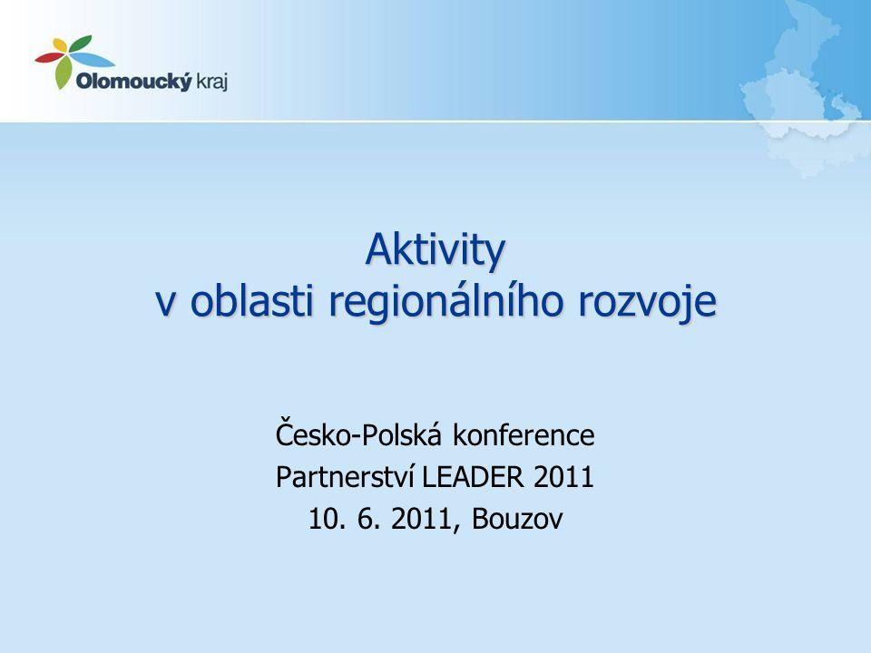 Aktivity v oblasti regionálního rozvoje Česko-Polská konference Partnerství LEADER 2011 10. 6. 2011, Bouzov