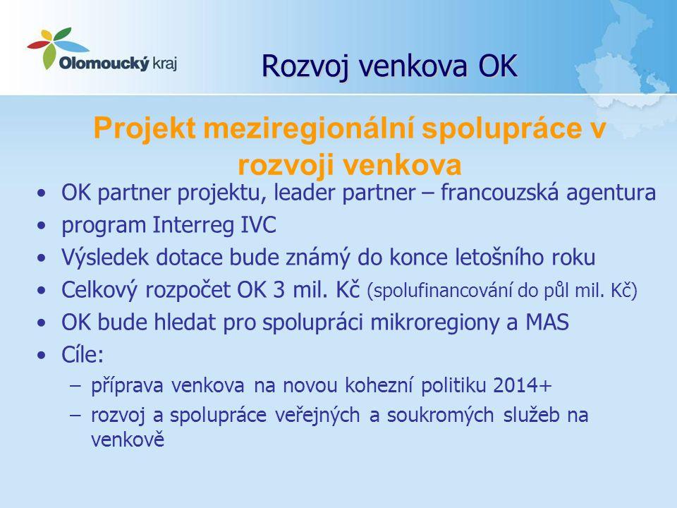 Rozvoj venkova OK OK partner projektu, leader partner – francouzská agentura program Interreg IVC Výsledek dotace bude známý do konce letošního roku Celkový rozpočet OK 3 mil.