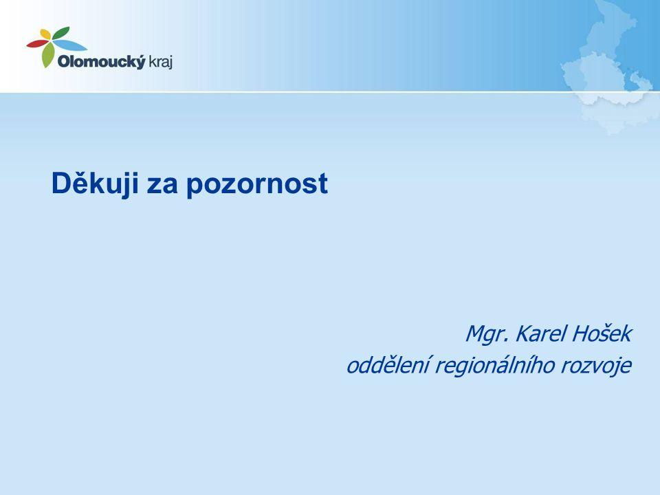 Mgr. Karel Hošek oddělení regionálního rozvoje Děkuji za pozornost