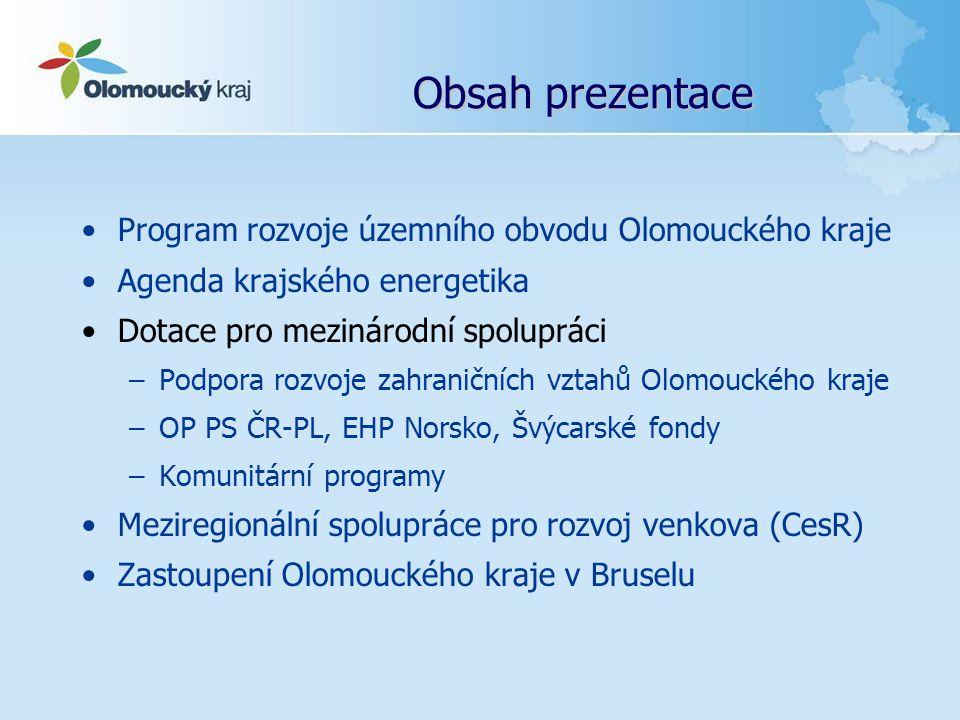 Obsah prezentace Program rozvoje územního obvodu Olomouckého kraje Agenda krajského energetika Dotace pro mezinárodní spolupráci –Podpora rozvoje zahr