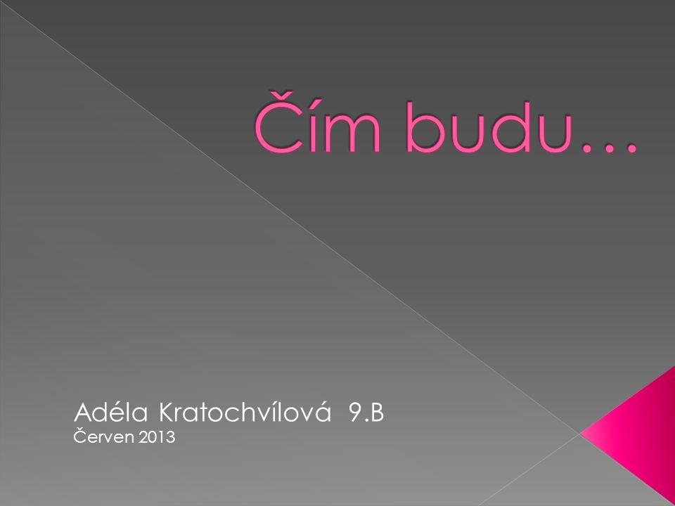 Adéla Kratochvílová 9.B Červen 2013