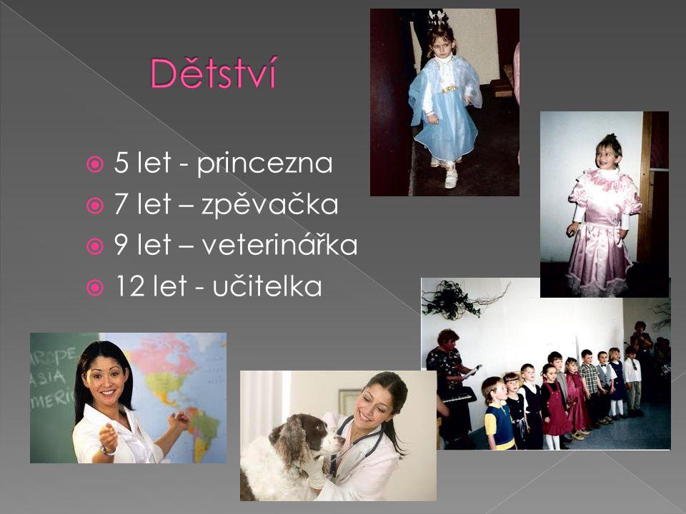  5 let - princezna  7 let – zpěvačka  9 let – veterinářka  12 let - učitelka