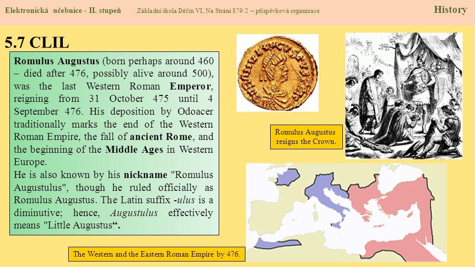 5.7 CLIL Elektronická učebnice - II. stupeň Základní škola Děčín VI, Na Stráni 879/2 – příspěvková organizace History Romulus Augustus (born perhaps a