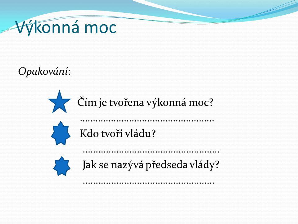 Výkonná moc v ČR je tvořena vládou, prezidentem a státním zastupitelstvím vláda je tvořena z předsedy (premiéra), místopředsedů a ministrů.