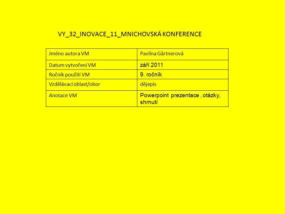 Jméno autora VMPavlína Gärtnerová Datum vytvoření VM září 2011 Ročník použití VM 9. ročník Vzdělávací oblast/obordějepis Anotace VM Powerpoint prezent