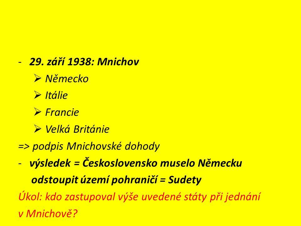 -29. září 1938: Mnichov  Německo  Itálie  Francie  Velká Británie => podpis Mnichovské dohody -výsledek = Československo muselo Německu odstoupit