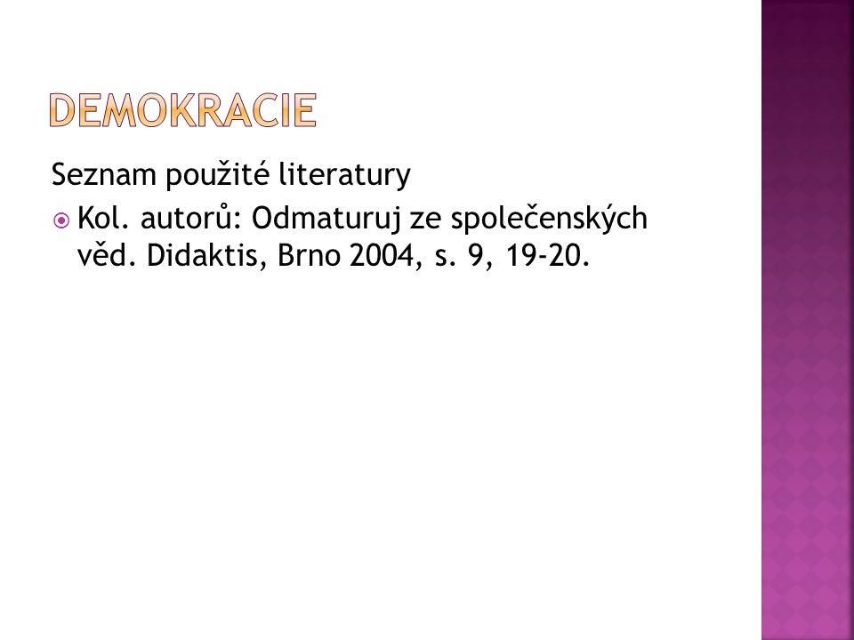 Seznam použité literatury  Kol. autorů: Odmaturuj ze společenských věd.