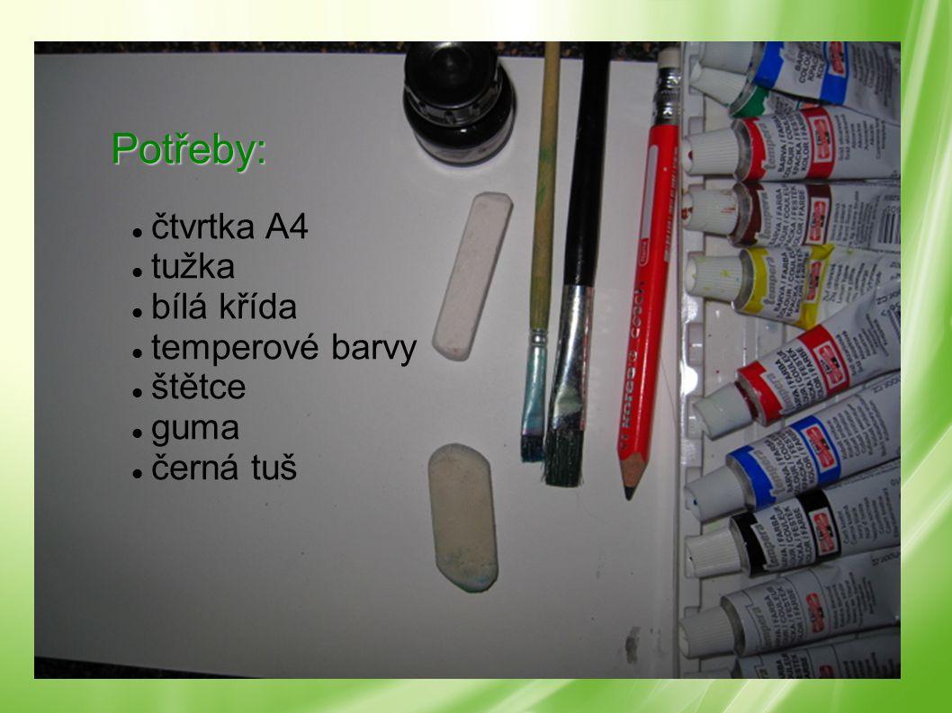Potřeby: čtvrtka A4 tužka bílá křída temperové barvy štětce guma černá tuš