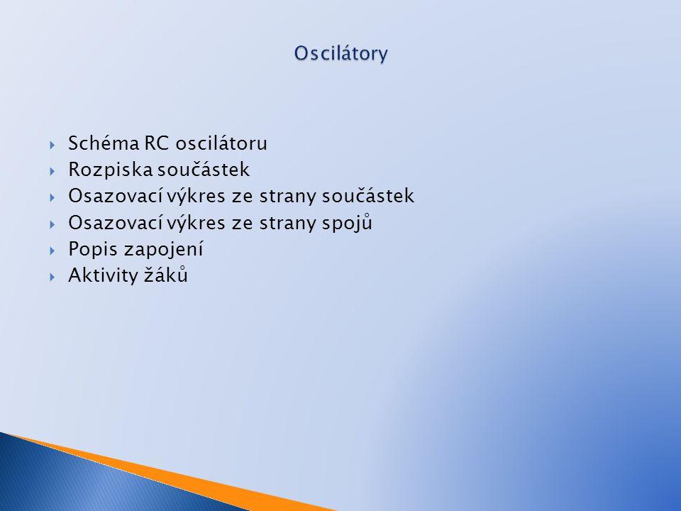  Schéma RC oscilátoru  Rozpiska součástek  Osazovací výkres ze strany součástek  Osazovací výkres ze strany spojů  Popis zapojení  Aktivity žáků