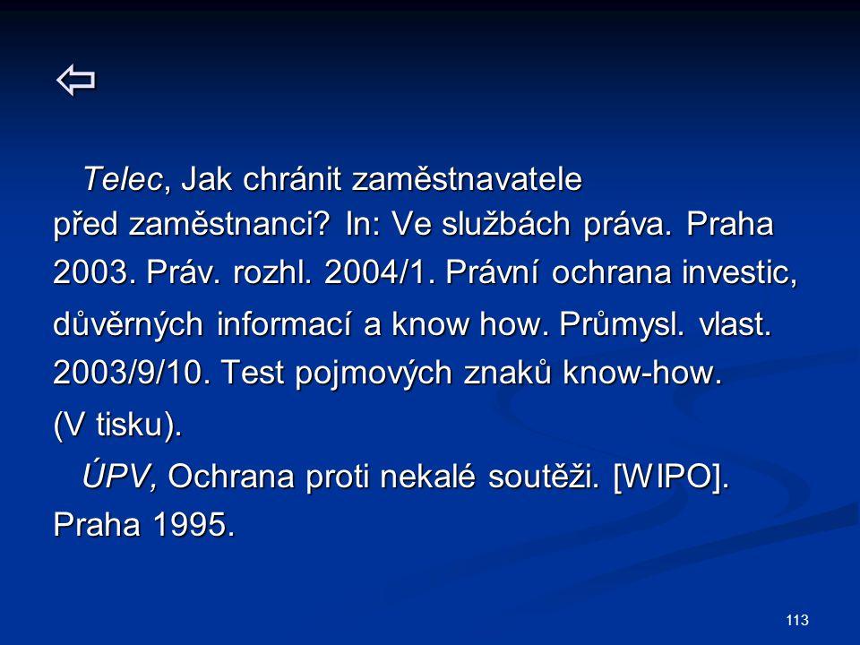113  Telec, Jak chránit zaměstnavatele Telec, Jak chránit zaměstnavatele před zaměstnanci? In: Ve službách práva. Praha 2003. Práv. rozhl. 2004/1. Pr