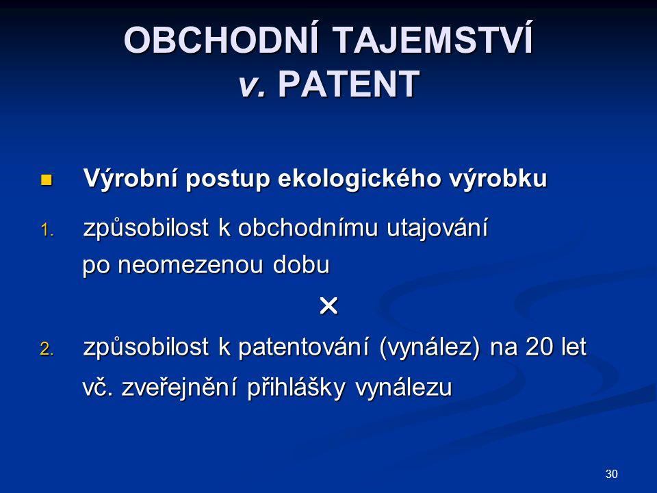 30 OBCHODNÍ TAJEMSTVÍ v. PATENT Výrobní postup ekologického výrobku Výrobní postup ekologického výrobku 1. způsobilost k obchodnímu utajování po neome