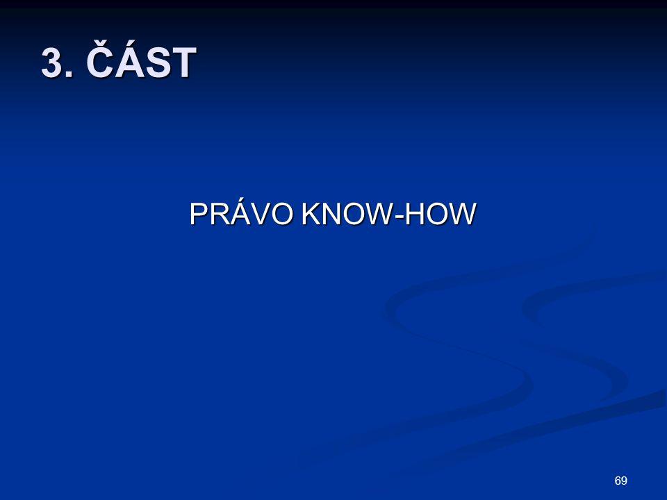 69 3. ČÁST PRÁVO KNOW-HOW