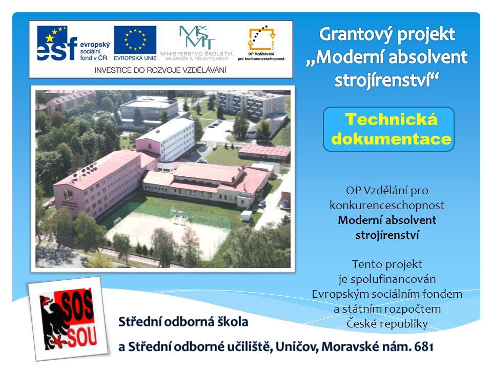 OP Vzdělání pro konkurenceschopnost Moderní absolvent strojírenství Tento projekt je spolufinancován Evropským sociálním fondem a státním rozpočtem České republiky Technická dokumentace